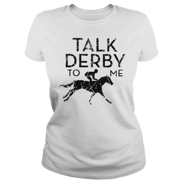 Horse racing talk derby to me shirt Classic Ladies Tee
