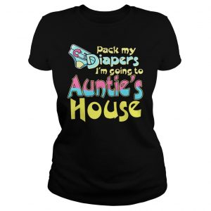 Pack my diapers im going to aunts house shirt hoodie tank top Classic Ladies Tee
