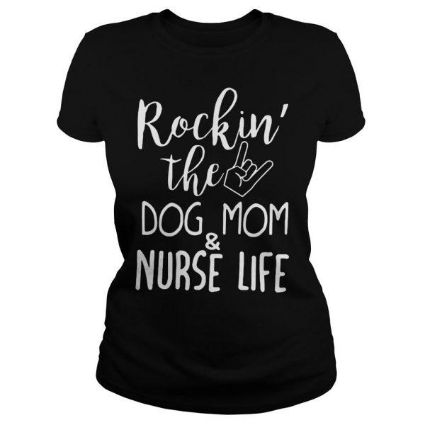 Rockin the dog mom and nurse life shirt Classic Ladies Tee