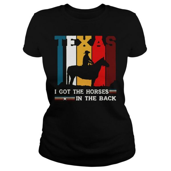 Texas i got the horses in the back shirt Classic Ladies Tee
