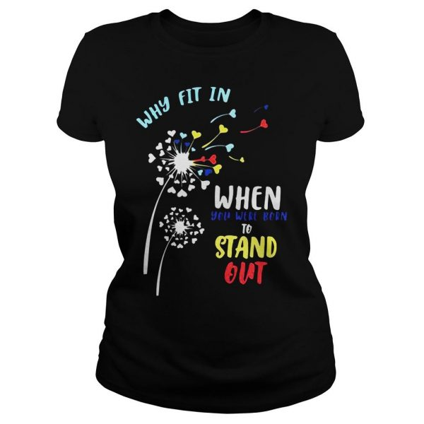 Why fit in when you were born to stand out shirt Classic Ladies Tee