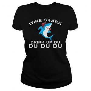 Wine Shark Drink Up Du Du Du shirts Classic Ladies Tee