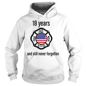 American 18 Years And Still Never Forgotten Shirt Hoodie