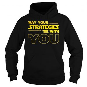 May Your strategies be with you star war version shirt Hoodie