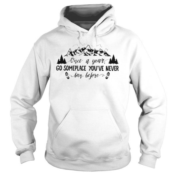 Once a year go someplace youve never been before shirt hoodie tank top Hoodie