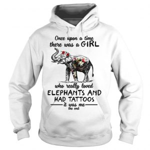 Once upon a time there was a girl who really loved elephants and had tattoos shirt Hoodie