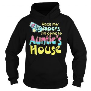 Pack my diapers im going to aunts house shirt hoodie tank top Hoodie