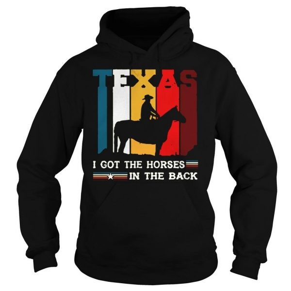 Texas i got the horses in the back shirt Hoodie