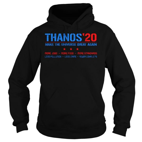 Thanos20 make the universe great again more jobs more food more standards shirt Hoodie