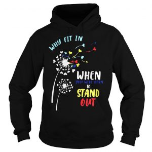Why fit in when you were born to stand out shirt Hoodie