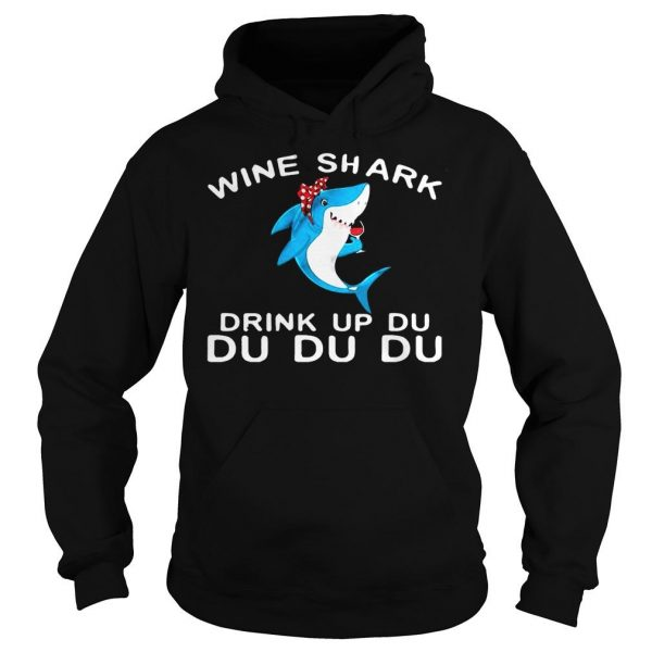Wine Shark Drink Up Du Du Du shirts Hoodie