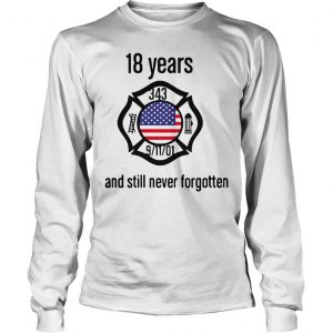 American 18 Years And Still Never Forgotten Shirt Longsleeve Tee Unisex