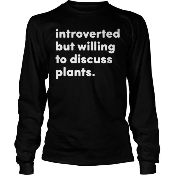 Introverted but willing to discuss plants shirt Longsleeve Tee Unisex