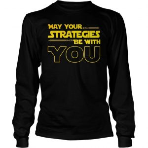 May Your strategies be with you star war version shirt Longsleeve Tee Unisex