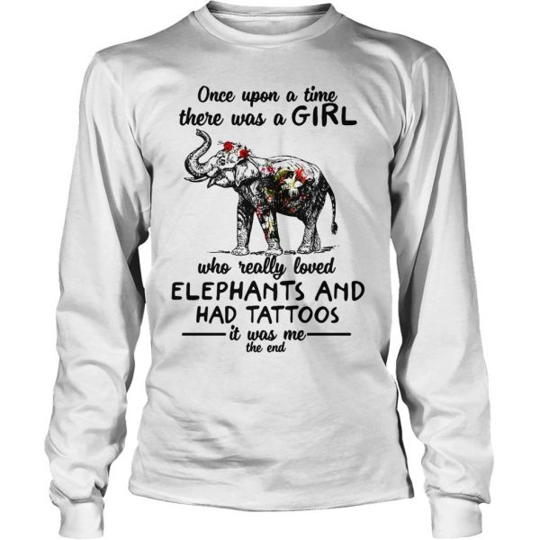 Once upon a time there was a girl who really loved elephants and had tattoos shirt Longsleeve Tee Unisex