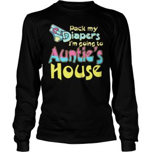 Pack my diapers im going to aunts house shirt hoodie tank top Longsleeve Tee Unisex