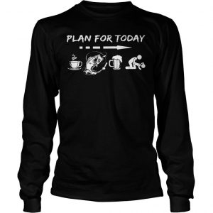 Plan for today are coffee fishing beer And sex shirt Longsleeve Tee Unisex