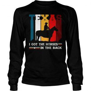Texas i got the horses in the back shirt Longsleeve Tee Unisex