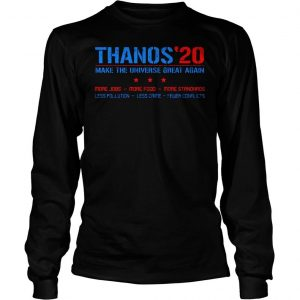 Thanos20 make the universe great again more jobs more food more standards shirt Longsleeve Tee Unisex