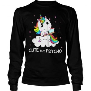 Unicorn cute but psycho shirt Longsleeve Tee Unisex