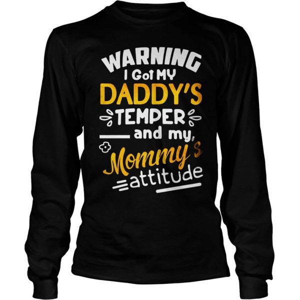 Warning I got my daddys temper and my mommys attitude shirt Longsleeve Tee Unisex