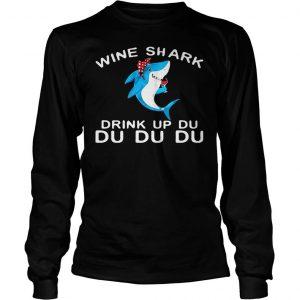 Wine Shark Drink Up Du Du Du shirts Longsleeve Tee Unisex
