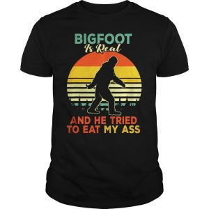 Bigfoot is real and he tried to eat my ass vintage sunset shirt