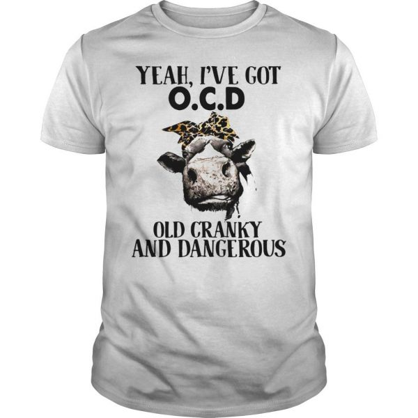 Cow Yeah Ive got ocd old cranky and dangerous shirt Shirt