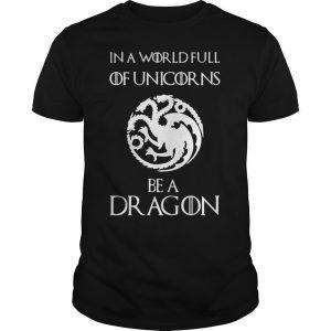 Game of Thrones House Targaryen in the world full of unicorns be a dragon shirt