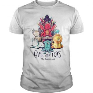 Game of thrones game of toys you always win shirt