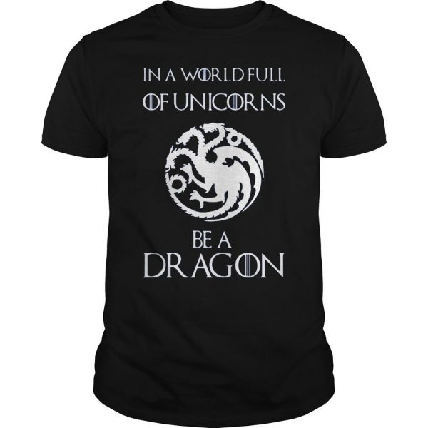 [Hot item] Game of thrones in a world full of unicorns be a dragon shirt