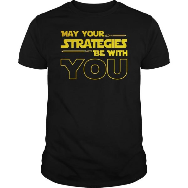 May Your strategies be with you star war version shirt Shirt