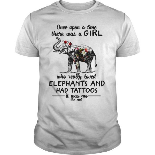 Once upon a time there was a girl who really loved elephants and had tattoos shirt Shirt
