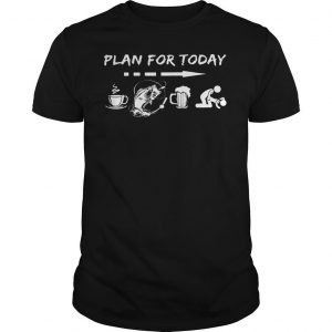 Plan for today are coffee fishing beer And sex shirt
