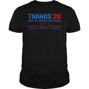 Thanos20 make the universe great again more jobs more food more standards shirt Shirt