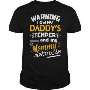 Warning I got my daddys temper and my mommys attitude shirt