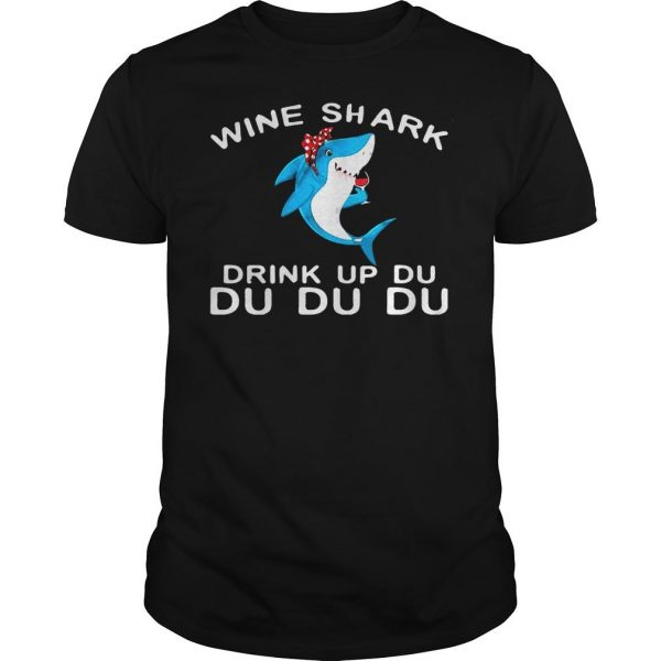 Wine Shark Drink Up Du Du Du shirts Shirt
