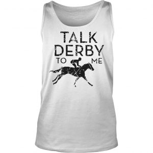 Horse racing talk derby to me shirt TankTop