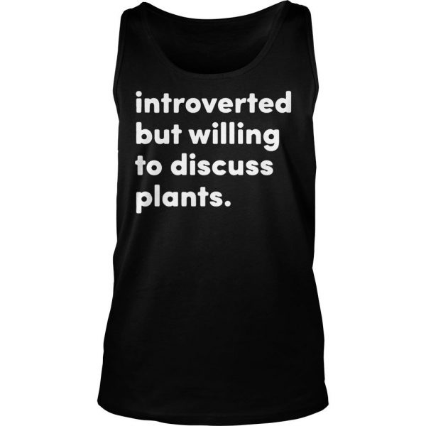 Introverted but willing to discuss plants shirt TankTop