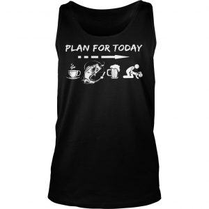 Plan for today are coffee fishing beer And sex shirt TankTop