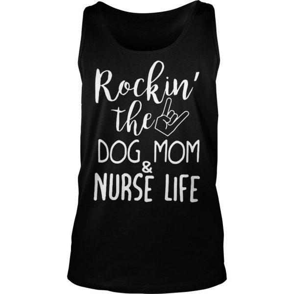 Rockin the dog mom and nurse life shirt TankTop