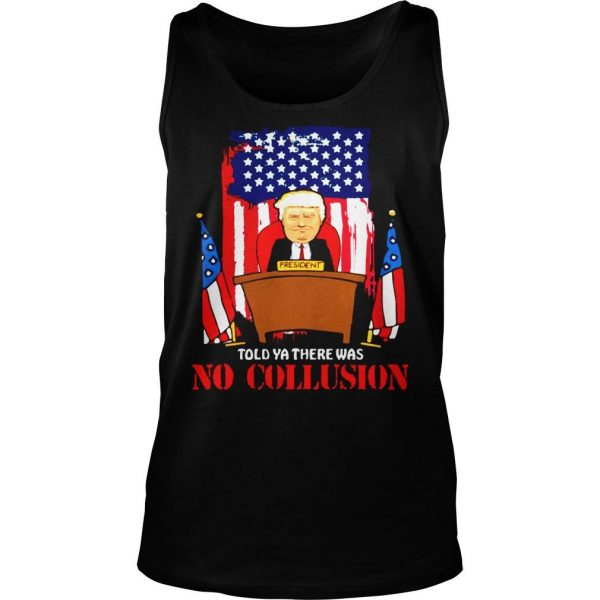 Told ya there was no collusion Trump shirt TankTop
