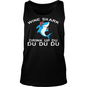 Wine Shark Drink Up Du Du Du shirts TankTop