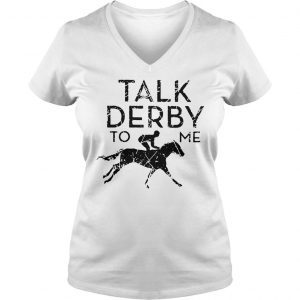 Horse racing talk derby to me shirt Ladies V-Neck