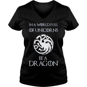 [Hot item] Game of thrones in a world full of unicorns be a dragon shirt Ladies V-Neck