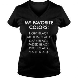 My favorite colors light black medium black dark black faded black pitch black shirt Ladies V-Neck