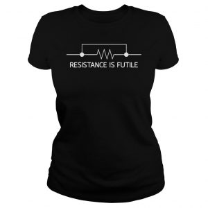 RESISTANCE IS FUTILE SHIRT Classic Ladies Tee