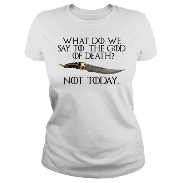 What do we say to the god of death not today Game of Thrones shirt Classic Ladies Tee