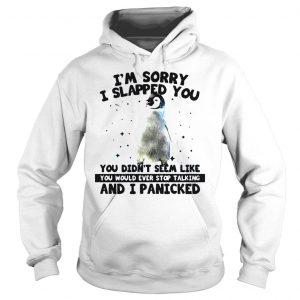 Penguin Im sorry I slapped you you didnt seem like shirt Hoodie