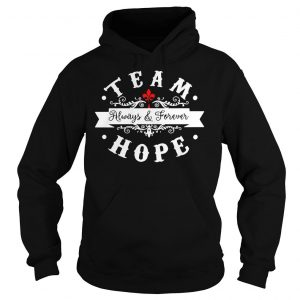 Team always and forever hope shirt Hoodie